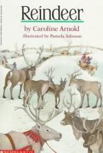 Reindeer - Caroline Arnold