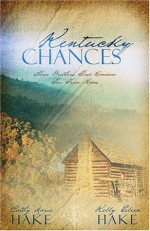 Kentucky Chances: Last Chance/Chance of a Lifetime/Chance Adventure (Heartsong Novella Collection) - Cathy Marie Hake, Kelly Eileen Hake