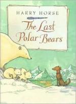 The Last Polar Bears - Harry Horse