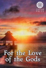For the Love of the Gods - Elizabeth Schechter, Danielle Villano, Andrew P. Weston, Tracy Palmer, Dorothy L. Abrams, Tinnekke Bebout, Laura DeLuca