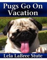 Pugs Go on Vacation - Lela Labree Stute