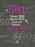 501 Things YOU Should Have Learned About History - Alison Rattle, Alex Woolf