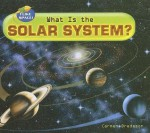 What Is the Solar System? - Carmen Bredeson