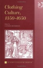 Clothing Culture, 1350-1650 - Catherine Richardson