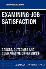 Examining Job Satisfaction: Causes, Outcomes, and Comparative Differences - Jonathan H. Westover