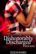 Dishonorably Discharged: A Love Story - Desean Rambo