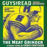 Guys Read: The Meat Grinder - Chris Crutcher, Mike Rylander