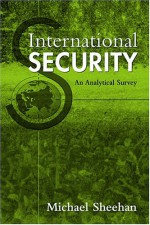 International Security: An Analytical Survey - Michael Sheehan