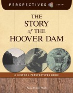 The Story of the Hoover Dam: A History Perspectives Book - Kelly Milner Halls