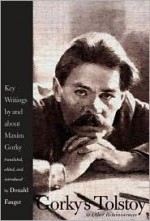 Gorky's Tolstoy and Other Reminiscences: Key Writings by and about Maxim Gorky - Maxim Gorky
