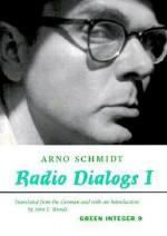 Radio Dialogs I: Evening Programs - Arno Schmidt, John E. Woods