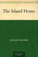 The Island Home (免费公版书) - Richard Archer