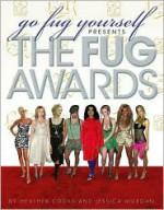 Go Fug Yourself: The Fug Awards - Heather Cocks, Jessica Morgan