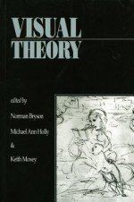 Visual Theory; Painting and Interpretation - Norman Bryson, Michael Ann Holly, Keith P. F. Moxey