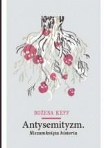 Antysemityzm. Niezamknięta historia. - Bożena Keff