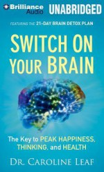 Switch on Your Brain: The Key to Peak Happiness, Thinking, and Health - Caroline Leaf, Joyce Bean