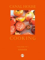 Canal House Cooking Volume N° 1: Summer - Melissa Hamilton, Christopher Hirsheimer