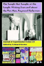 The Laugh That Laughs at the Laugh: Writing from and About the Pen Man, Raymond Federman: Journal of Experimental Fiction 23 - Eckhard Gerdes