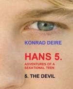 HANS 5. Adentures of a sexational teen, THE DEVIL (ADVENTURES OF HANS BARE BACK BOTTOM BOY) - Konrad Deire