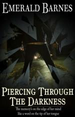 Piercing Through the Darkness - Emerald Barnes