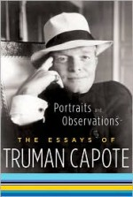 Portraits and Observations: The Essays of Truman Capote - Truman Capote