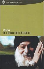 Il libro dei segreti: discorsi sul Vigyana bhairava tantra - Osho, Tea Pecunia Bassani, Swami Anand Videha