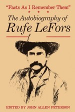 Facts as I Remember Them: The Autobiography of Rufe LeFors - Rufe LeFors, Frederic Remington, John Allen Peterson
