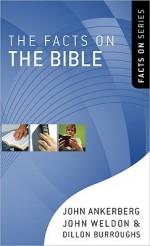 The Facts on the Bible - John Ankerberg, John Weldon, Dillon Burroughs