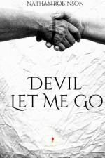 Devil Let Me Go - Nathan Robinson