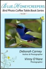 Blue Honeycreepers: Bird Photo Coffee Table Book Series - Deborah Carney, Vinny O'Hare