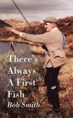 There's Always a First Fish - Bob Smith, Angus Martin