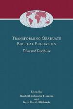 Transforming Graduate Biblical Education: Ethos & Discipline (Global Perspectives on Biblical Scholarship) - Elisabeth Schüssler Fiorenza, Kent Harold Richards