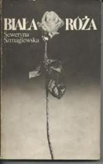 Biała róża - Seweryna Szmaglewska