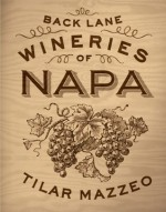 Back Lane Wineries of Napa - Tilar J. Mazzeo, Paul Hawley