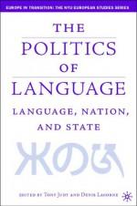 The Politics of Language: Language, Nation, and State - Tony Judt, Denis Lacorne