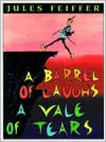 A Barrel of Laughs, a Vale of Tears - Jules Feiffer