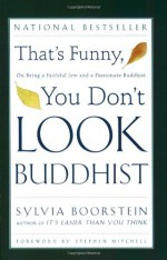 That's Funny, You Don't Look Buddhist: On Being a Faithful Jew and a Passionate Buddhist - Sylvia Boorstein, Sharon Lebell, Stephen Mitchell