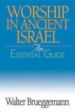 Worship in Ancient Israel: An Essential Guide - Walter Brueggemann