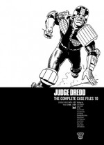 Judge Dredd: The Complete Case Files 10 - John Wagner, Alan Grant, Steve Dillon, Ron Smith, Garry Leach, Jeff Anderson, Kevin O'Neill, Cam Kennedy, Ian Gibson, Brendan McCarthy, Barry Kitson, Cliff Robinson