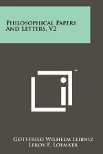 Philosophical Papers And Letters, V2 - Gottfried Wilhelm Leibniz, Leroy E. Loemker