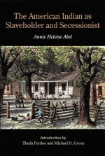 The American Indian as Slaveholder and Secessionist - Annie Heloise Abel, Theda Perdue, Michael D. Green