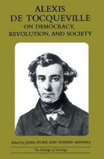 Alexis de Tocqueville on Democracy, Revolution, and Society (Heritage of Sociology Series) - Alexis de Tocqueville, John Stone, Stephen Mennell