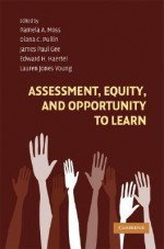 Assessment, Equity, and Opportunity to Learn (Learning in Doing: Social, Cognitive and Computational Perspectives) - Pamela Moss, Diana Pullin, James Paul Gee, Edward Haertel