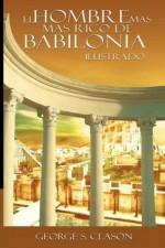 El Hombre Mas Rico de Babilonia: La Version Original Renovada y Revisada (Spanish Edition) - George S. Clason
