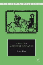 Fairies in Medieval Romance - James Wade