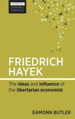 Friedrich Hayek: The ideas and influence of the libertarian economist - Eamonn Butler