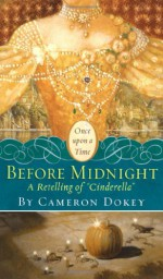 "Before Midnight: A Retelling of ""Cinderella"" - Cameron Dokey"