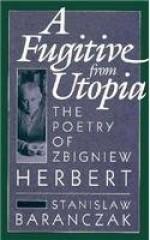 A Fugitive from Utopia: The Poetry of Zbignew Herbert - Stanisław Barańczak
