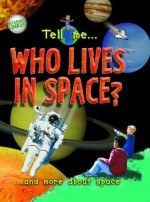 Tell Me Who Lives in Space?: And More about Space - Clare Oliver