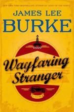 Wayfaring Stranger: A Novel - James Lee Burke